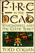 Fire in the Head Shamanism & the Celtic Spirit