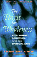 Thirst for Wholeness Attachment Addiction & the Spiritual Path