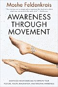 Awareness Through Movement: Easy-To-Do Health Exercises to Improve Your Posture, Vision, Imagination, and Pe Cover