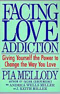 Facing Love Addiction: Giving Yourself the Power to Change the Way You Love Cover