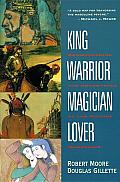 King Warrior Magician Lover Rediscovering the Archetypes of the Mature Masculine