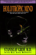 Holotropic Mind The Three Levels of Human Consciousness & How They Shape Our Lives