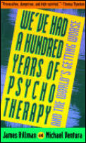 Weve Had a Hundred Years of Psychotherapy & the Worlds Getting Worse