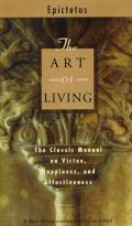 Art Of Living The Classic Manual on Virtue Happiness & Effectiveness