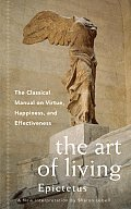 Art Of Living The Classical Manual On Virtue Happiness & Effectiveness
