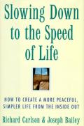Slowing Down To the Speed of Life How To Create a More Peaceful Simpler Life From the Inside Out  Cover