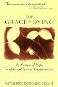 Grace in Dying A Message of Hope Comfort & Spiritual Transformation