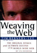 Weaving the Web the Original Design & Ultimate Destiny of the World Wide Web Cover
