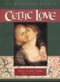 Celtic Love Ten Enchanted Stories