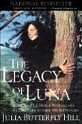 Legacy of Luna The Story of a Tree a Woman & the Struggle to Save the Redwoods