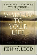 Wake Up to Your Life Discovering the Buddhist Path of Attention
