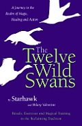 Twelve Wild Swans A Journey To The Realm of Magic Healing & Action