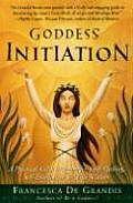 Goddess Initiation A Practical Celtic Program for Soul Healing Self Fulfillment & Wild Wisdom