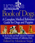 UC Davis Book Of Dogs A Complete Medical Reference Guide for Dogs & Puppies
