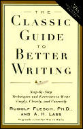 Classic Guide to Better Writing Step By Step Techniques & Exercises to Write Simply Clearly & Correctly