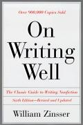 On Writing Well The Classic Guide to Writing Nonfiction 6th Edition Revised & Updated