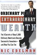 Ordinary People Extraordinary Wealth The 8 Secrets of How 5000 Ordinary Americans Became Successful Investors & How You Can Too