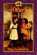 On the Other Side of the Hill (Little House the Rose Years)