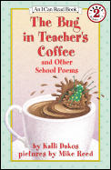 The Bug in Teacher's Coffee: And Other School Poems (I Can Read Books: Level 2) Cover
