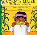 Corn Is Maize: The Gift of the Indians (Let's-Read-And-Find-Out Science: Stage 2)