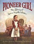 Pioneer Girl The Story of Laura Ingalls Wilder