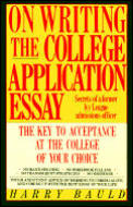 On Writing the College Application Essay The Key to Acceptance & the College of Your Choice