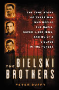 Bielski Brothers True Story Of Three Men Who Defied the Nazis Saved 1200 Jews & Built a Village in the Forest