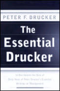 Essential Drucker In One Volume the Best of Sixty Years of Peter Druckers Essential Writings on Management