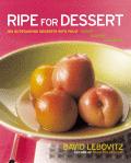 Ripe For Dessert 100 Sublime Desserts