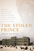 The Stolen Prince: Gannibal, Adopted Son of Peter the Great, Great-Grandfather of Alexander Pushkin, and Europe's First Black Intellectua