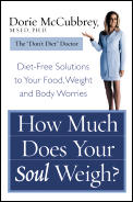 How Much Does Your Soul Weigh Diet Free Solutions to Your Food Weight & Body Worries