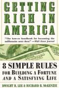 Getting Rich In America 8 Simple Rules for Building a Fortune & a Satisfying Life