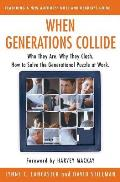 When Generations Collide Who They Are Why They Clash How to Solve the Generational Puzzle at Work