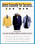 Dress Casually for Success. . .for Men Cover