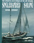 Singlehanded Sailing The Experiences & Techniques of the Lone Voyagers