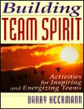 Building Team Spirit Activities for Inspiring & Energizing Teams