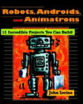 Robots, Androids and Animatrons: 12 Incredible Projects You Can Build