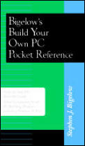 Bigelow's Build Your Own PC Pocket Reference