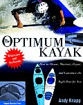Optimum Kayak How To Choose Maintain Repair & Customize the Right Boat For You