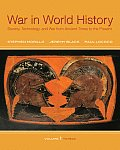 War in World History, Volume 1: Society, Technology, and War from Ancient Times to the Present: To 1500