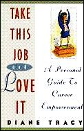 Take This Job & Love It A Personal Guide to Career Empowerment