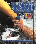 Whitewater Rescue Manual New Techniques for Canoeists Kayakers & Rafters