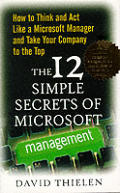 12 Simple Secrets Of Microsoft Management How to Think & Act Like a Microsoft Manager & Take Your Company to the Top