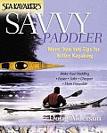 Sea Kayakers Savvy Paddler More Than 500 Tips for Better Kayaking