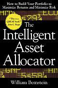 Intelligent Asset Allocator How to Build Your Portfolio to Maximize Returns & Minimize Risk
