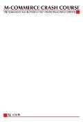 M-Commerce Crash Course: The Technology Business of Next Generation Internet Services (McGraw-Hill Telecom Portable Consultant)