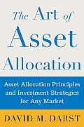Art Of Asset Allocation Asset Allocation Principles & Investment Strategies for any Market