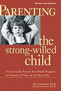 Parenting the Strong Willed Child Revised & Updated Edition The Clinically Proven Five Week Program for Parents of Two To Six Year Olds