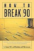 How to Break 90 An Easy Approach for Breaking Golfs Toughest Scoring Barrier