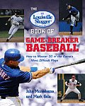 The Louisville Slugger Book of Game-Breaker Baseball: How to Master 30 of the Game's Most Difficult Plays (Louisville Slugger)